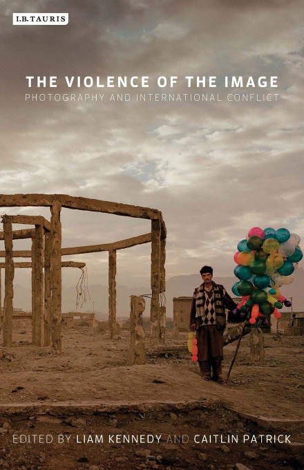 Liam Kennedy and Caitlin Patrick, eds.: The Violence of the Image - Photography and International Conflict, Tauris, 2014.