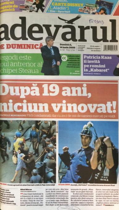Slika 6. »Po 19 letih še niso prijeli storilcev. Posledice pohoda rudarjev! Storilci niso prijeti toda življenja desettisočih so zaznamovana.« Časnik Adevărul, naslovna stran, 14. junij 2009.