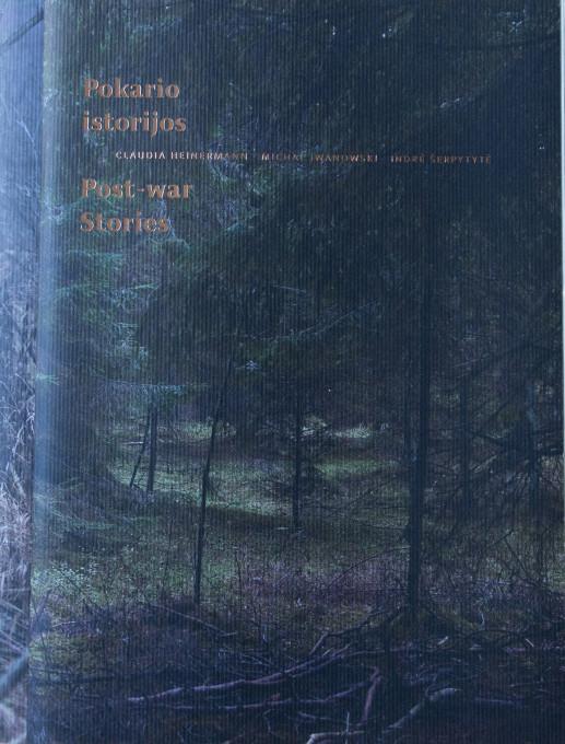 Claudia Heinermann, Michal Iwanowski & Indre Šerpytyte, Post-War Stories.